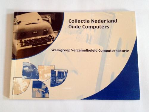 Collectie Nederland Oude Computers, Gerard Alberts. Tilburg: Werkgroep Verzamelbeleid Computerhistorie (Scryption), 2000.